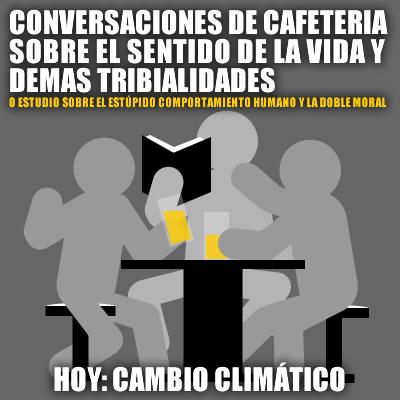 CONVERSACIONES INÚTILES: EL CAMBIO CLIMÁTICO.